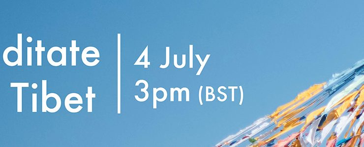Please join us to Meditate for Tibet on July 4th – download your guided meditation.